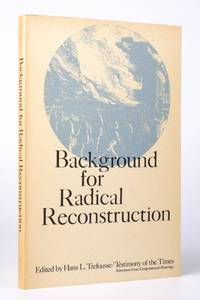 Background for Radical Reconstruction (Testimony taken from the Hearings of the Joint Committee on Reconstruction, the Select Committee on the Memphis Riots and Massacres, and the Select Committee on the New Orleans Riots--1866 and 1867) by  Hans L. (Editor) Trefousse - Paperback - 1970 2020-10-15 - from Resource for Art and Music Books (SKU: 201015003)