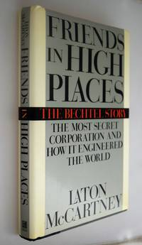 Friends in high places : the Bechtel story : the most secret corporation and how it engineered the world