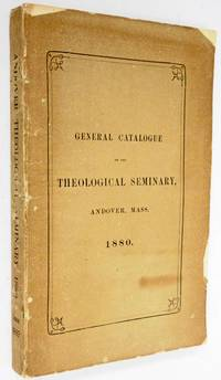GENERAL CATALOGUE OF THE THEOLOGICAL SEMINARY, ANDOVER, MASS. 1880