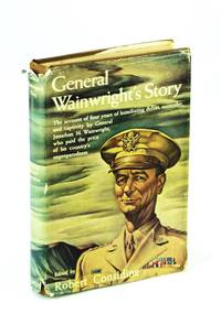 General Wainwright's Story - The account of Four Years of Humiliating defeat, Surrender, and Captivity