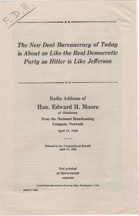 The New Deal Bureaucracy of Today is About as Like the Real Democratic Party as Hitler is Like...