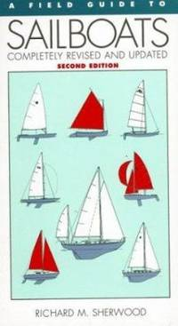A Field Guide to Sailboats of North America by Richard M. Sherwood - 1994