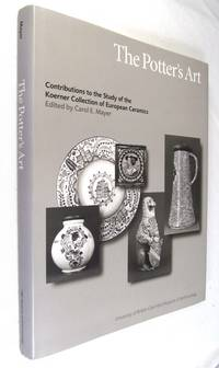 The Potter's Art  Contributions to the Study of the Koerner Collection of European Ceramics