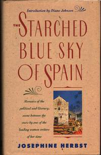 The Starched Blue Sky of Spain and Other Memoirs by  Josephine Herbst - 1st Edition - 1991 - from citynightsbooks (SKU: 5940)