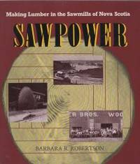 SAWPOWER : making lumber in the sawmills of Nova Scotia