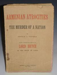 Armenian Atrocities; the Murder of a Nation with a Speech Delivered By Lord Bryce in the House of Lords