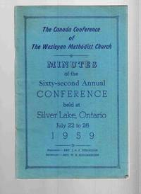 The Canada Conference of the Wesleyan Methodist Church Minutes of the  Sixty-Second Annual Conference Held At Silver Lake, Ontario July 22 to 26  1959