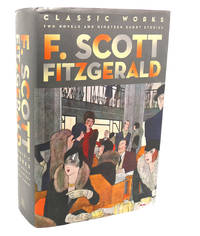 image of F. SCOTT FITZGERALD :   Classic Works: Two Novels and Nineteen Short  Stories