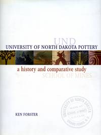 UND Pottery: A History and Comparative Study of the Art Pottery Made at the University of North Dakota