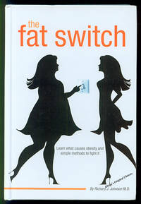 The Fat Switch: Learn What Causes Obesity and Simple Methods to Fight it