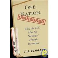 One Nation, Uninsured: Why the U.S. Has No National Health Insurance by Jill Quadagno - 2005-06-02