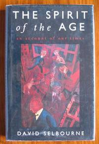 The Spirit of the Age: An Account of Our Times by  David Selbourne - Paperback - 1993 - from C L Hawley (SKU: 36)