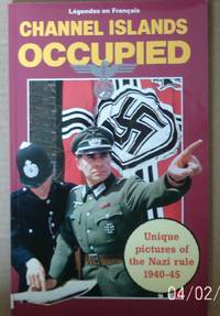 Channel Islands Occupied. Unique Pictures of the Nazi Rule 1940 - 45 by  Richard Mayne - Paperback - 1985 - from Raffles Bookstore (SKU: Gr51.9)