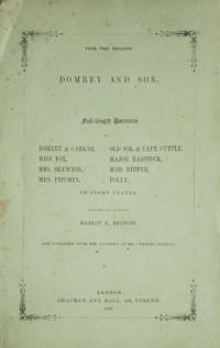 Dombey and Son. Full-length Portraits of Dombey & Carker, Miss Tox, Mrs. Skewton, Mrs. Pipchin, Old Sol. & Capt. Cuttle, Major Bagstock, Miss Nipper, & Polly. In Eight Plates. Engraved and Etched by Hablot K. Browne. And Published with the Sanction of Mr. Charles Dickens