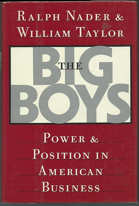BIG BOYS Power and Position in American Business, Nader, Ralph