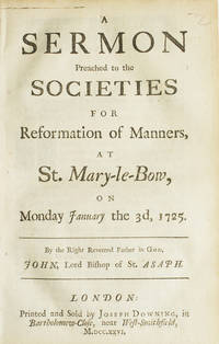 A Sermon Preached to the Societies for Reformation of Manners, at St. Mary-le-Bow, on Monday January the 3rd, 1725