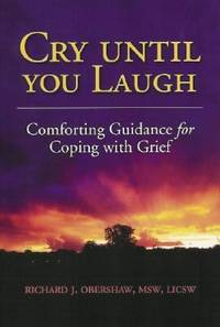 Cry until You Laugh : Comforting Guidance for Coping with Grief