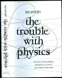 The Trouble with Physics | The Rise of String Theory, the Fall of a Science and What Comes Next