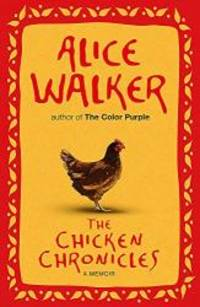 Chicken Chronicles: Sitting with the Angels Who Have Returned with My Memories by Alice Walker - 2012-04-01