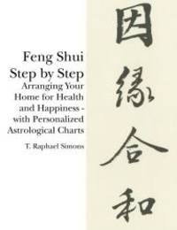 image of Feng Shui Step by Step: Arranging Your Home for Health and Happiness - with Personalized Astrological Charts