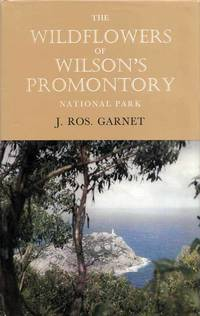 The Wildflowers of Wilson's Promotory National Park by  J. Ros Garnet - 1st Edition - 1971 - from Adelaide Booksellers (SKU: BIB6776)