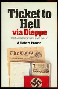 image of TICKET TO HELL VIA DIEPPE: FROM A PRISONER'S WARTIME LOG 1942-1945.