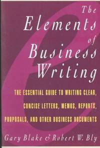 Elements of Business Writing: A Guide to Writing Clear, Concise Letters, Mem: A Guide to Writing...