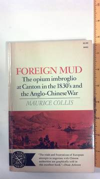 Foreign Mud (The Opium Imbroglio at Canton in the 1830's and the Anglo-Chinese War)