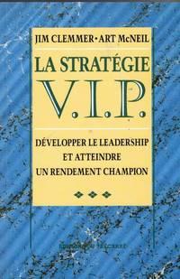 La Strate?gie V.I.P. De?velopper Le Leadership Et Atteindre Un Rendement Champion