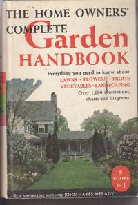 image of Home Owners' Complete Garden Handbook Everything You Need to Know About:  Lawns, Flowers, Fruits, Vegetables and Landscaping