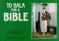 TO BALA FOR A BIBLE Story of Mary Jones and the Beginnings of the Bible  Society