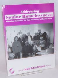 Addressing Senior Homelessness: housing solutions for San Francisco's hidden poor a report of Senior Action network May 2003