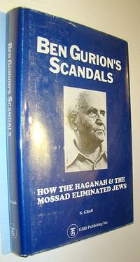 Ben Gurion's Scandals: How the Haganah and the Mossad Eliminated Jews