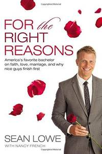For the Right Reasons: America's Favorite Bachelor on Faith, Love, Marriage, and Why Nice Guys Finis