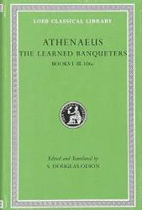 The Learned Banqueters, Volume I: Books 1-3.106e (Loeb Classical Library) by Athenaeus - Hardcover - 2007-08-08 - from Books Express (SKU: 0674996208n)