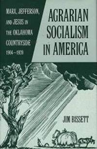 Agrarian Socialism in America: Marx, Jefferson, and Jesus in the Oklahoma Countryside,...