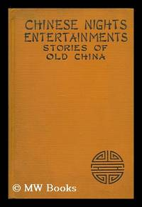 Chinese Nights Entertainments; Stories of Old China, Selected and Ed. by Brian Brown; Foreword by Sao-Ke Alfred Sze