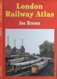 London Railway Atlas by  Joe Brown - 1st Edition - 2006 - from Dereks Transport Books and Biblio.com