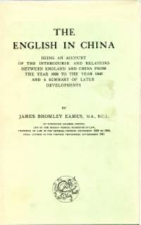 THE ENGLISH IN CHINA : being an account of the intercourse and relations between England and China from the year 1600 to the year 1843 and a summary of later Developments