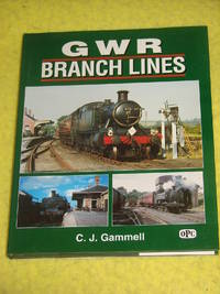 GWR Branch Lines by C J Gammell - First Edition - 1995 - from Pullet's Books (SKU: 000816)