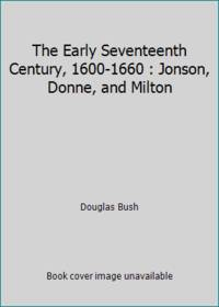 image of The Early Seventeenth Century, 1600-1660 : Jonson, Donne, and Milton