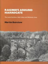 Railways Around Harrogate: The Leeds Northern, Nidd Valley & Wetherby Lines
