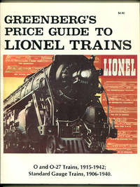 Greenberg's Price Guide to Lionel Trains: 0and 0-27 Trains, 1915-1942; Standard Gauge Trains, 1906-1940
