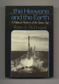 image of . .. the Heavens and the Earth: A Political History of the Space Age