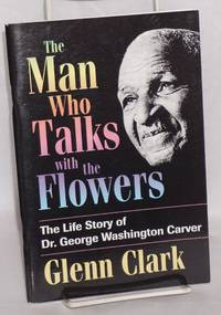 image of The Man Who Talks With the Flowers: the life story of Dr. George Washington Carver