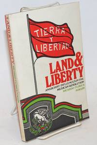 Land and liberty; anarchist influences in the Mexican revolution.  Compiled and introduced by David Poole