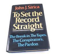To Set the Record Straight: The Break-In, the Tapes, the Conspirators, the Pardon by  John J Sirica - First Edition - 1979-04-01 - from Third Person Books and Biblio.com