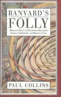Banvard's Folly - Thirteen Tales of Renowned Obscurity, Famous Anonymity and Rotten Luck.