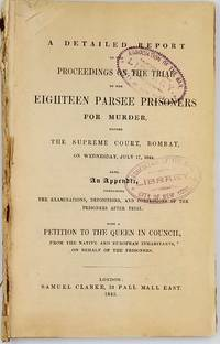 image of A detailed report of the proceedings on the trial of the eighteen Parsee prisoners for murder, before the Supreme Court, Bombay, on the 17th July, 1844. Also an Appendix, with a Petition to the Queen on behalf of the prisoners