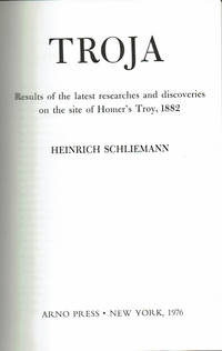 TROJA: Results of the latest researches and discoveries on the site of Homer's Troy, 1882.
